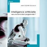 A lire : «Intelligence artificielle, vers une domination programmée?»