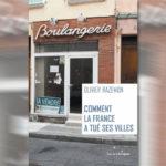 A lire : «Comment la France a tué ses villes»
